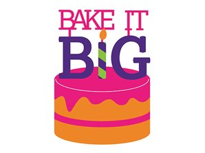 Graphic of a cake with Bake It Big decorated on top of the cake